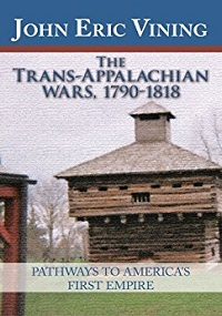 Review: The Trans-Appalachian Wars, 1790 – 1818 by John Eric Vining