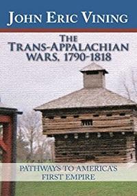 Review: The Trans-Appalachian Wars, 1790 – 1818 by John EricVining
